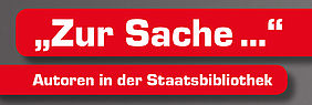 "Series ""Zur Sache..."" – Authors at the Staatsbibliothek"