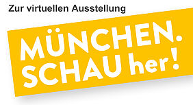 MÜNCHEN. SCHAU her! – logo with link to the virtual exhibition (in German)